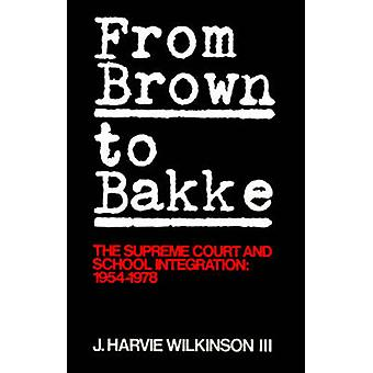 From Brown to Bakke The Supreme Court and School Integration 19541978 by Wilkinson & J. Harvie