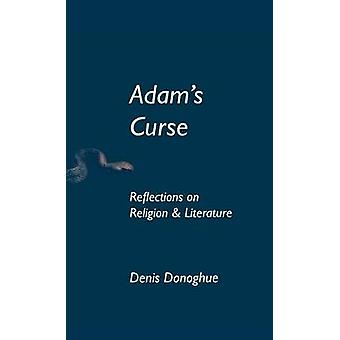 Adams Curse Reflections on Religion and Literature by Donoghue & Denis