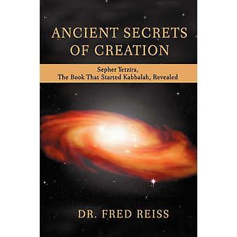 Ancient Secrets of Creation Sepher Yetzira the Book That Started Kabbalah Revealed by Reiss & Fred