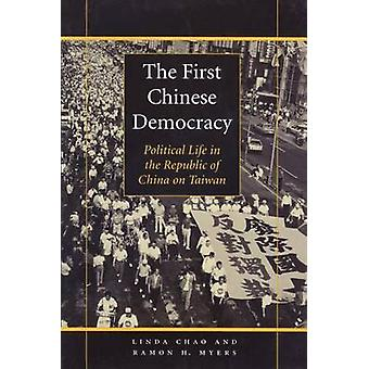 The First Chinese Democracy Political Life in the Republic of China on Taiwan by Chao & Linda
