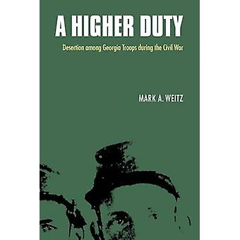 A Higher Duty Desertion Among Georgia Troops During the Civil War by Weitz & Mark A.
