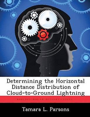 Determining the Horizontal Distance Distribution of CloudtoGround lumièrening by Parsons & Tamara L.
