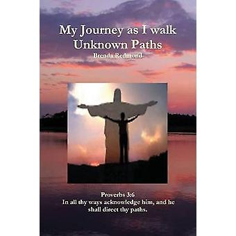 My Journey as I Walk Unknown Paths by Redmond & Brenda