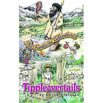 The Fantastic Adventures of Tippleovertails by Clarkson & Derek