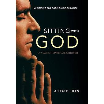 Sitting with God Meditating for Gods Divine Guidance by Liles & Allen C.