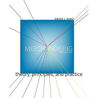 Merchandising Theory Principles and Practice by Kunz & Grace I.