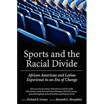 Sports and the Racial Divide African American and Latino Experience in an Era of Change by Lomax & Michael E.