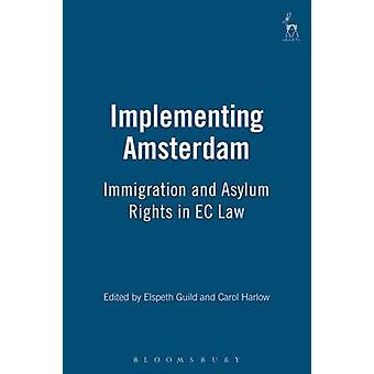 Implementing Amsterdam Immigration and Asylum Rights in EC Law by Guild & Elspeth