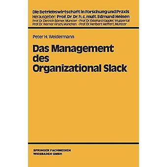 Das Management des Organizational Slack by Weidermann & Peter H.