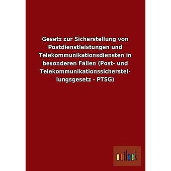 Gesetz Zur Sicherstellung von Postdienstleistungen Und Telekommunikationsdiensten in Besonderen Fllen Post Und Telekommunikationssicherstel Lungsgesetz PTSG von Ohne Autor
