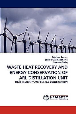 WASTE HEAT RECOVERY AND ENERGY CONSERVATION OF ARL DISTILLATION UNIT by Pervez & Taimoor