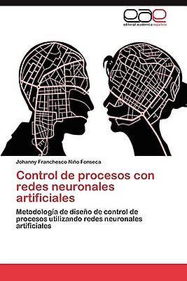 Control de Procesos Con rougees Neuronales Artificiales by Ni O. Fonseca & Johanny Franchesco