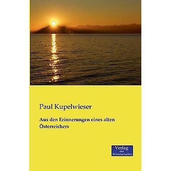 Aus den Erinnerungen eines alten sterreichers by Kupelwieser & Paul