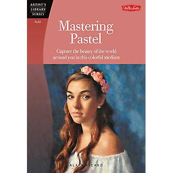 Mastering Pastel by Alain Picard