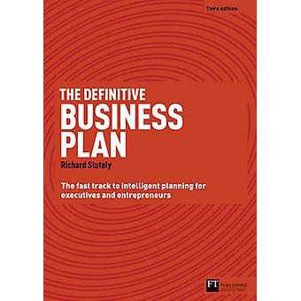 The Definitive Business Plan - The Fast Track to Intelligent Planning