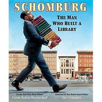 Schomburg - The Man Who Built a Library by Carole Boston Weatherford -