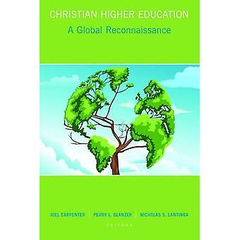 Christian Higher Education - A Global Reconnaissance by Joel Carpenter