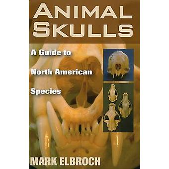 Animal Skulls - A Guide to North American Species by Lawrence Mark Elb