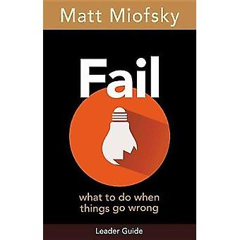 Fail Leader Guide - What to Do When Things Go Wrong by Matt Miofsky -