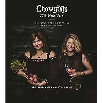 Chowgirls Killer Party Food - Righteous Bites & Cocktails for Every Se