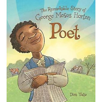 Poet - The Remarkable Story of George Moses Horton by Don Tate - Don T