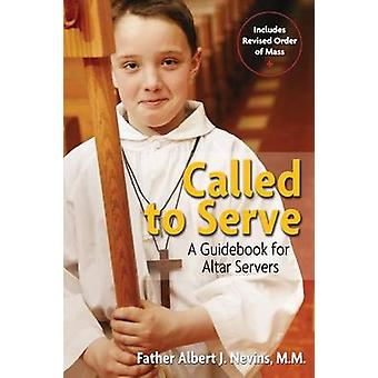 Called to Serve - A Guidebook for Altar Servers (2nd edition) by A.J.
