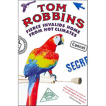 Fierce Invalids Home from Hot Climates by Tom Robbins - 9781842430286