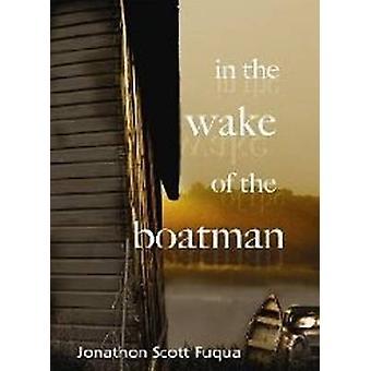 In the Wake of the Boatman by Jonathon Scott Fuqua - 9781890862428 Bo