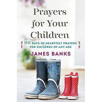 Prayers for Your Children - 90 Days of Heartfelt Prayers for Children