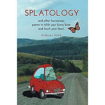 Splatology and other humourous poems to tickle your funny bone and touch your heart by Dickie & Della L.