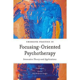 Emerging Practice in FocusingOriented Psychotherapy by Greg Madison