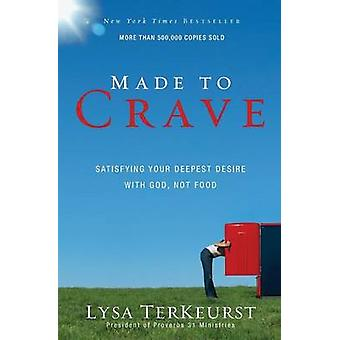 Made to Crave - Satisfying Your Deepest Desire with God - Not Food by