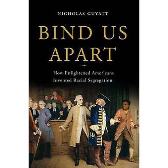 Bind oss Apart - hur upplysta amerikanerna uppfann rassegregation