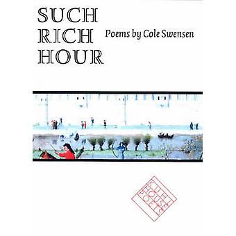 Such Rich Hour by Cole Swensen - 9780877457756 Book