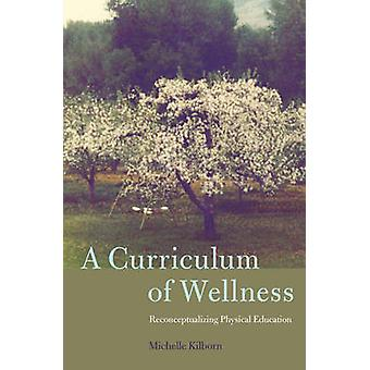 A Curriculum of Wellness - Reconceptualizing Physical Education by Mic