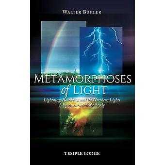 Metamorphoses of Light - Lightning - Rainbows and the Northern Lights