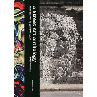Street Art Anthology - From Graffiti to Contextual Art by Magda Danysz