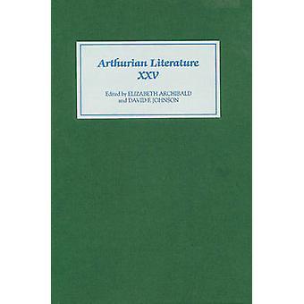 Arthurian Literature - v. 25 by Elizabeth Archibald - David F. Johnson