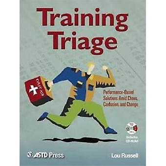 Training Triage - Performance-Based Solutions Amid Chaos - Confusion a