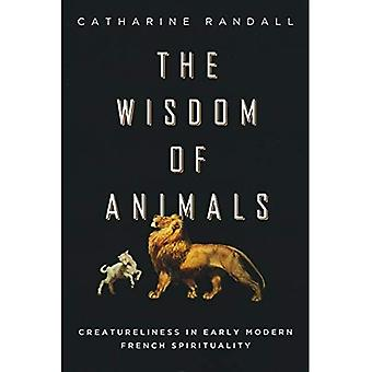 The Wisdom of Animals: Creatureliness in Early Modern French Spirituality