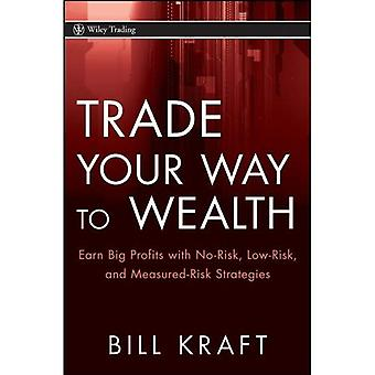 Trade Your Way to Wealth: Earn Big Profits with No Risk, Low Risk, and Measured Risk Strategies (Wiley Trading)