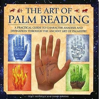 The Art of Palm Reading: A Practical Guide to Character Analysis and Divination Through the Ancient Art of Palm Reading