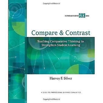 Compare & Contrast: Teaching Comparative Thinking to Strengthen Student Learning (Strategic Teacher PLC Guides)