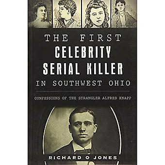 The First Celebrity Serial Killer in Southwest Ohio:: Confessions of the Strangler Alfred Knapp (True Crime)