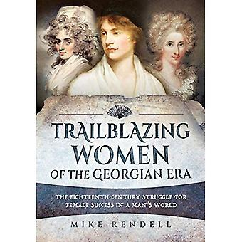 Trailblazing Women of the�Georgian Era: The�Eighteenth-Century Struggle�for Female Success in a Man's�World