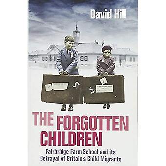 De vergeten kinderen: Fairbridge boerderij School en zijn verraad van Engelands kind migranten