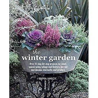 The Winter Garden: Over 35 step-by-step projects for small spaces using foliage and flowers, berries and blooms...