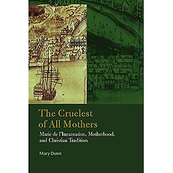 De Cruelest van alle moeders: Marie de L'Incarnation, moederschap, and Christian Tradition (Katholieke praktijk in Noord-Amerika)