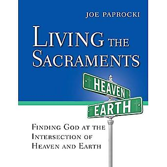 Living the Sacraments: Finding God at the Intersection of Heaven and Earth (Toolbox)