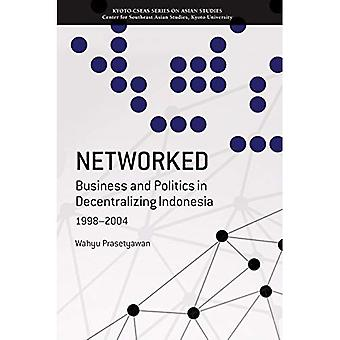 Networked: Business And Politics In Decentralizing Indonesia, 1998-2004 (Kyoto-CSEAS Series on Asian Studies)